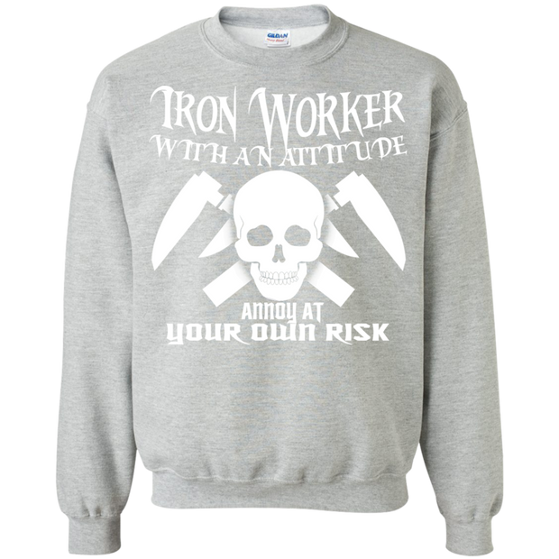 Iron Worker Attitude Annoy At Your Own Risk Sweatshirts