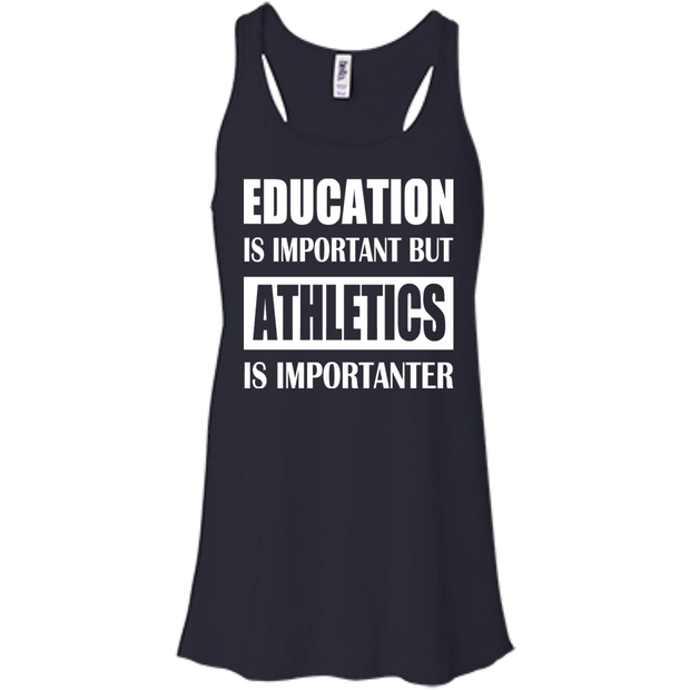 Education Is Important But Athletics Is Importanter Flowy Racerback Tanks