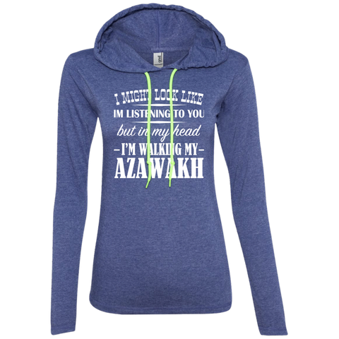 I Might Look Like Im Listening To You But In My Head Im Walking My Azawakh Ladies Tee Shirt Hoodies
