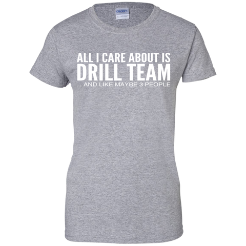 All I Care About Is Drill Team And Like Maybe 3 People Ladies Tees