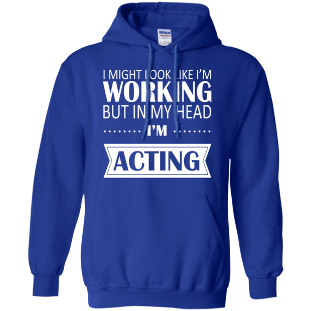 I Might Look Like Im Working But In My Head Im Acting Hoodies