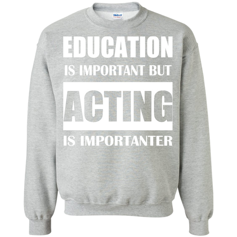 Education Is Important But Acting Is Importanter Sweatshirts