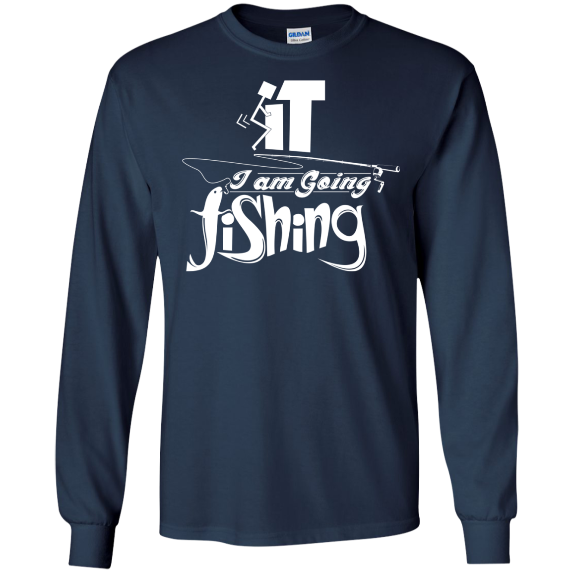Forget It I am Going Fishing Long Sleeve Tees