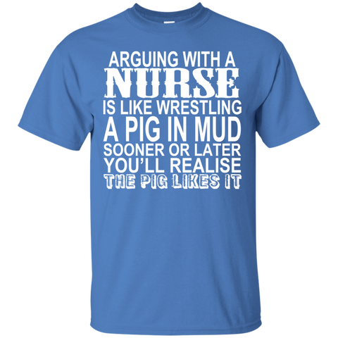 Arguing With A Nurse Is Like Wrestling A Pig In The Mud Tee
