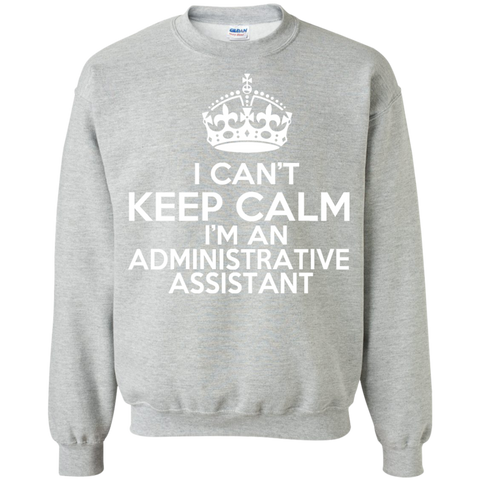 I Cant Keep Calm Im An Administrative Assistant Sweatshirts