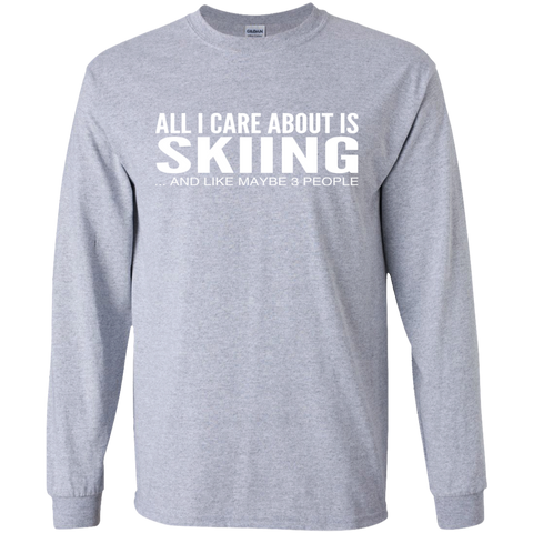 All I Care About Is Skiing And Like Maybe 3 People Long Sleeve Tees