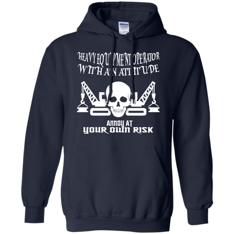 Heavy Equipment Operator With An Attitude Annoy At Your Own Risk Hoodies
