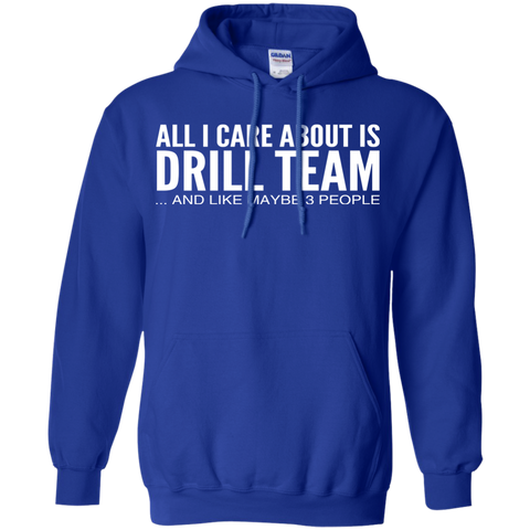 All I Care About Is Drill Team And Like Maybe 3 People Hoodies