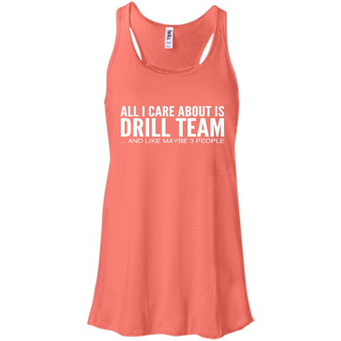 All I Care About Is Drill Team And Like Maybe 3 People Flowy Racerback Tanks