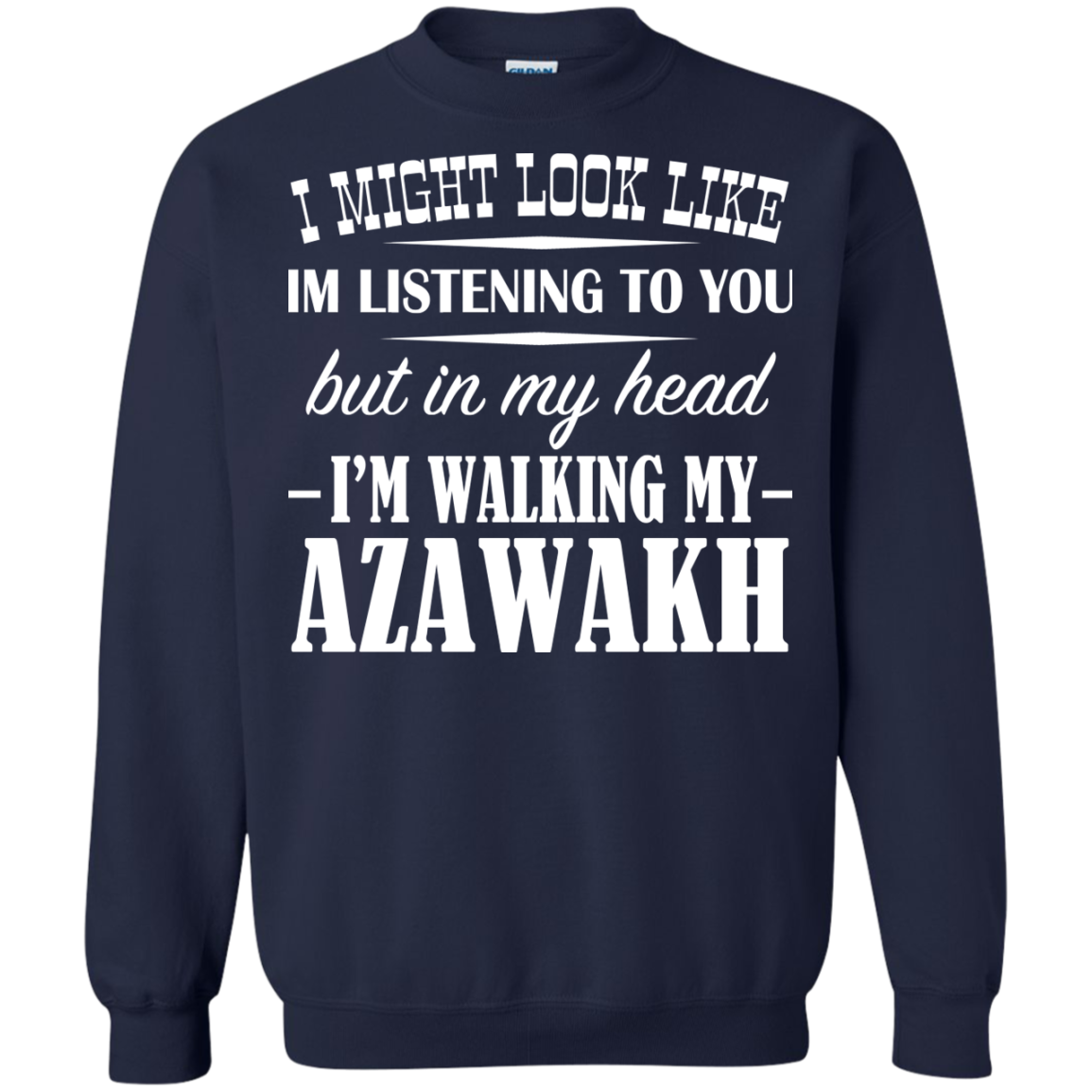 I Might Look Like Im Listening To You But In My Head Im Walking My Azawakh Sweatshirts