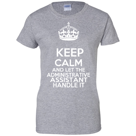Keep Calm And Let The Administrative Assistant Handle It Ladies Tees