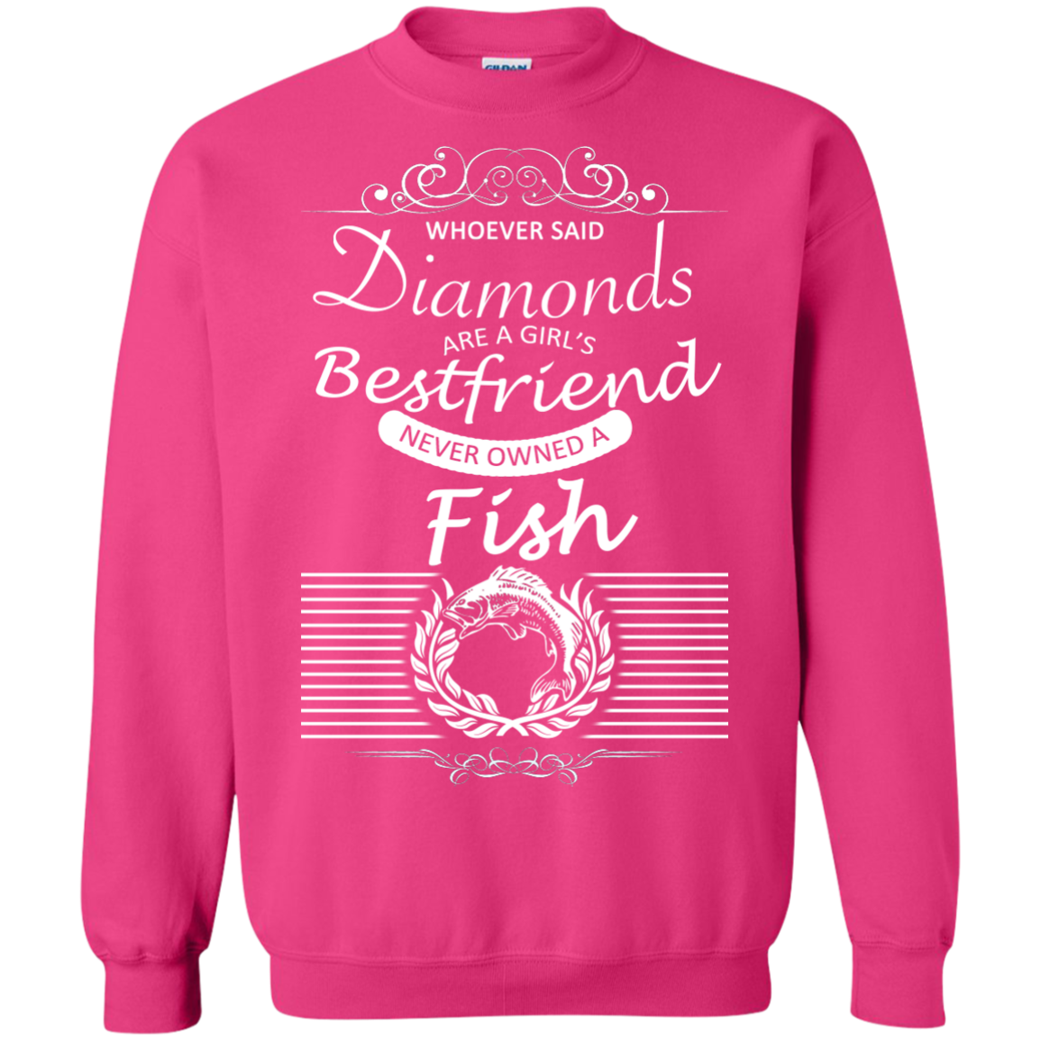 Whoever Said Diamonds Are A Girls Best Friend Never Owned A Fish Sweatshirts