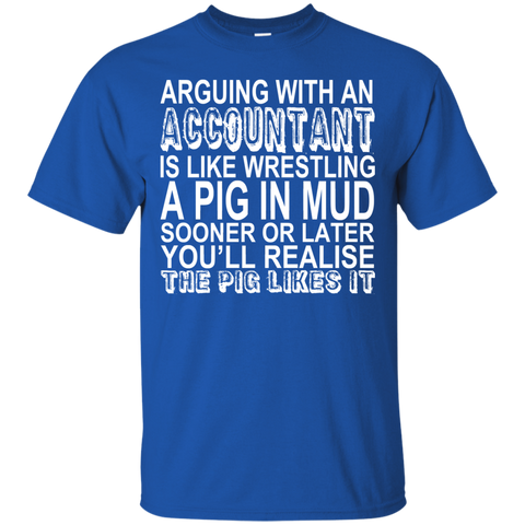 Arguing With An Accountant Is Like Wrestling A Pig In The Mud Tee