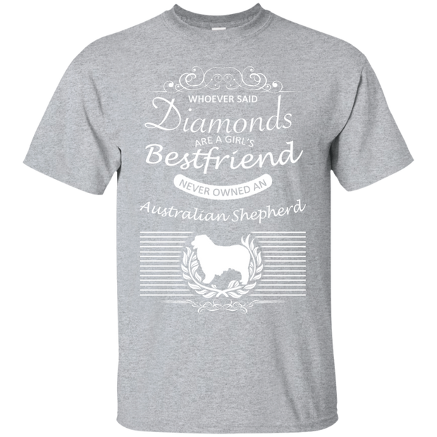 Whoever Said Diamonds Are A Girls Best Friend Never Owned An Australian Shepherd Tee