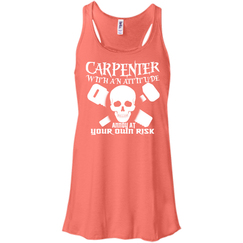 Carpenter With An Attitude Annoy At Your Own Risk Flowy Racerback Tanks