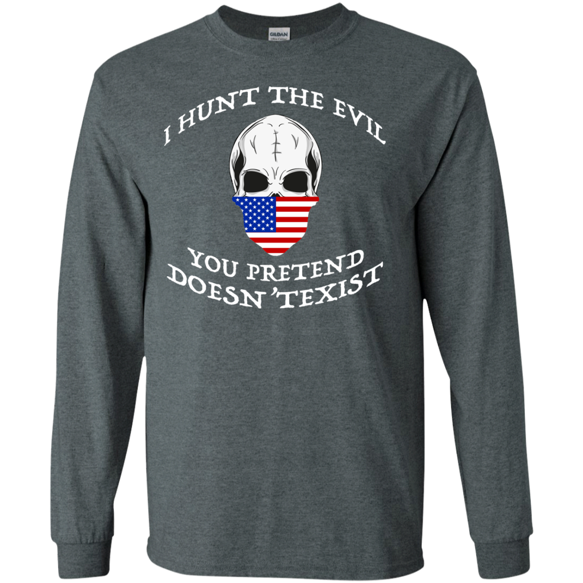 I Hunt The Evil You Pretend Doesnt Exist Long Sleeve Tees