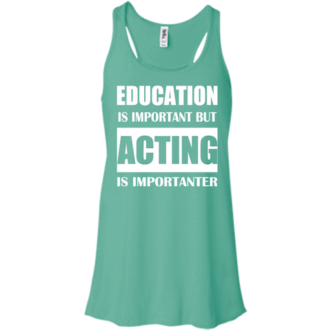 Education Is Important But Acting Is Importanter Flowy Racerback Tanks