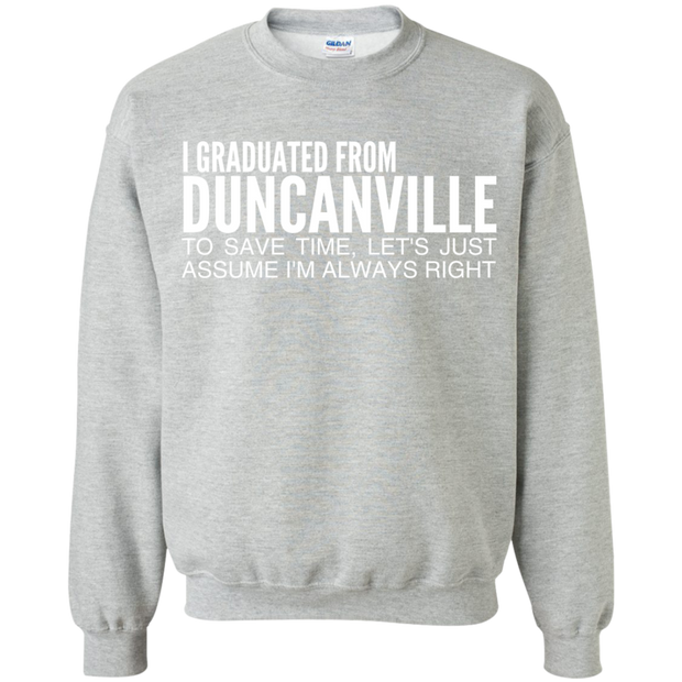 I Graduated From Duncanville To Save Time Lets Just Assume Im Always Right Sweatshirts