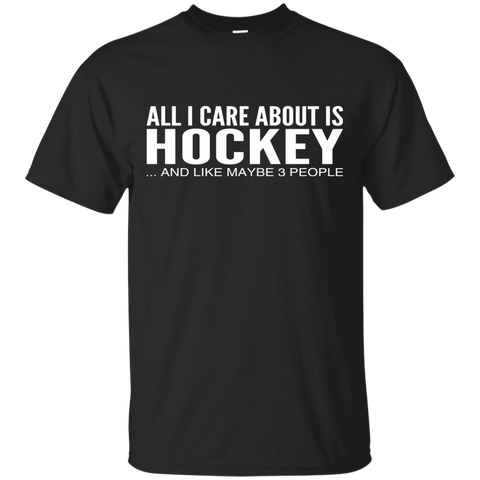 All I Care About Is Hockey And Like Maybe 3 People Tee