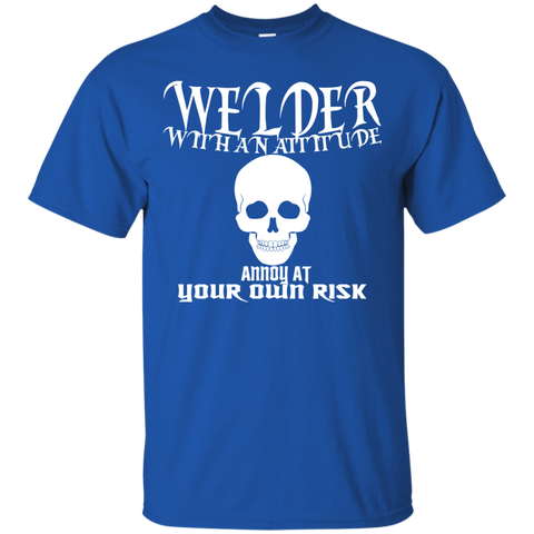 Welder With An Attitude Annoy At Your Own Risk Tee