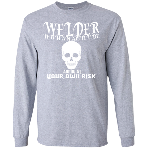 Welder With An Attitude Annoy At Your Own Risk Long Sleeve Tees