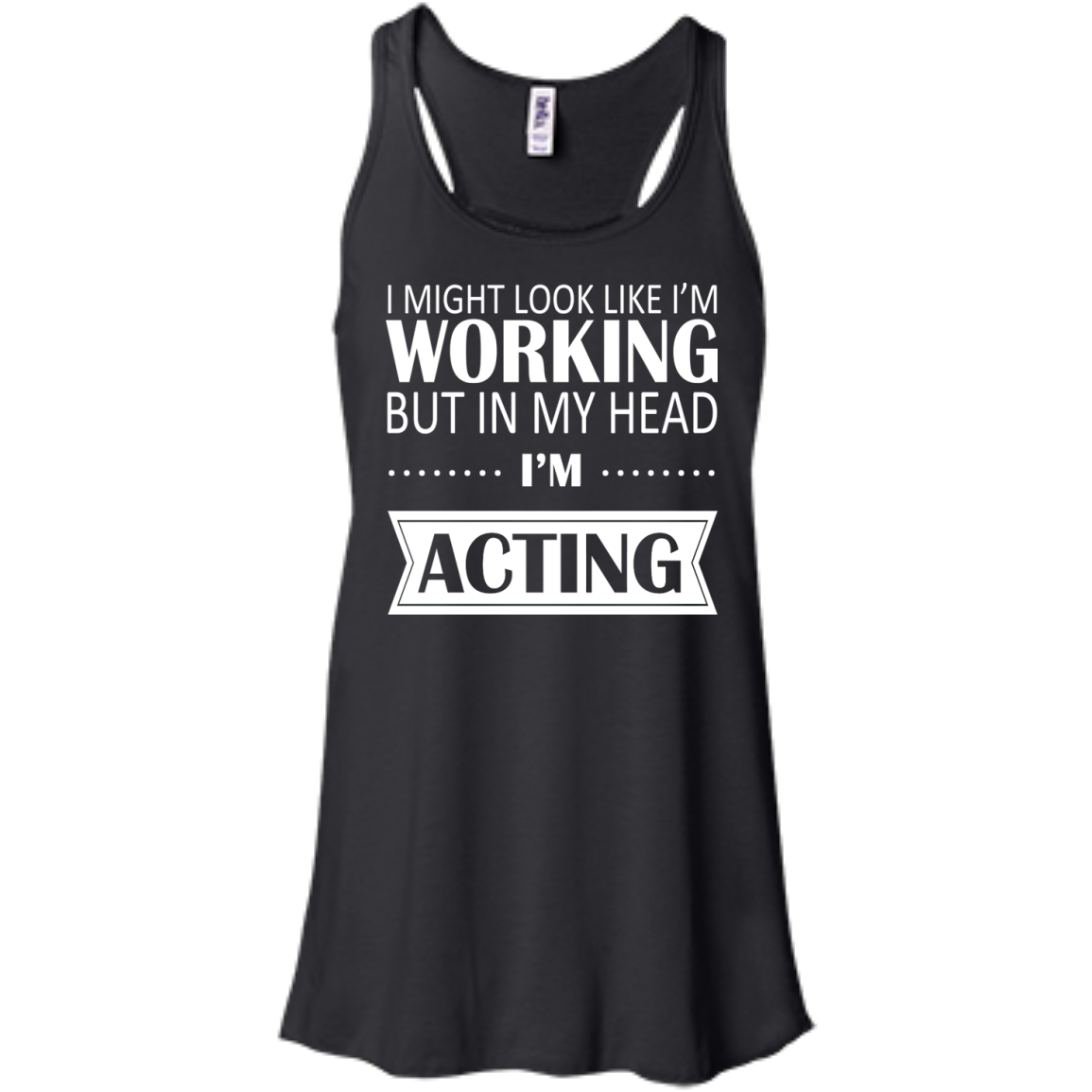 I Might Look Like Im Working But In My Head Im Acting Flowy Racerback Tanks