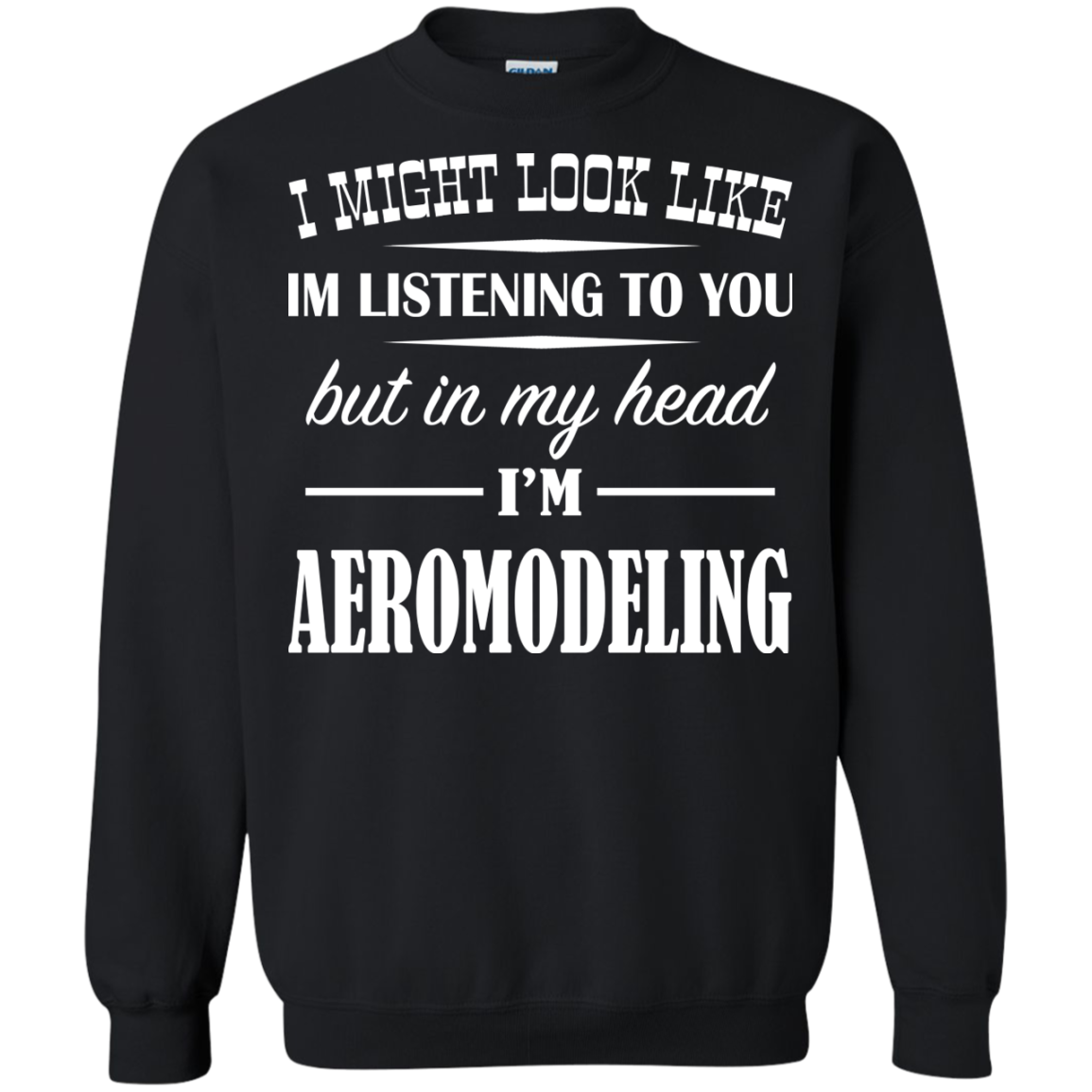 I Might Look Like Im Listening To You But In My Head Im Aeromodeling Sweatshirts