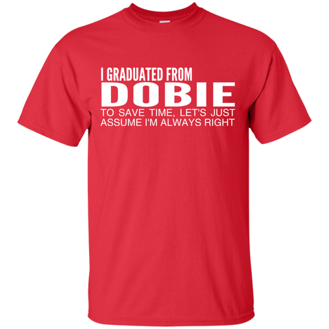 I Graduated From Dobie To Save Time Lets Just Assume Im Always Right Tee