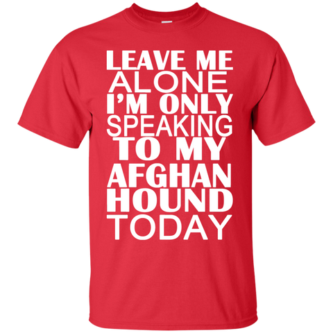 Leave Me Alone Im Only Speaking To My Afghan Hound Today Tee