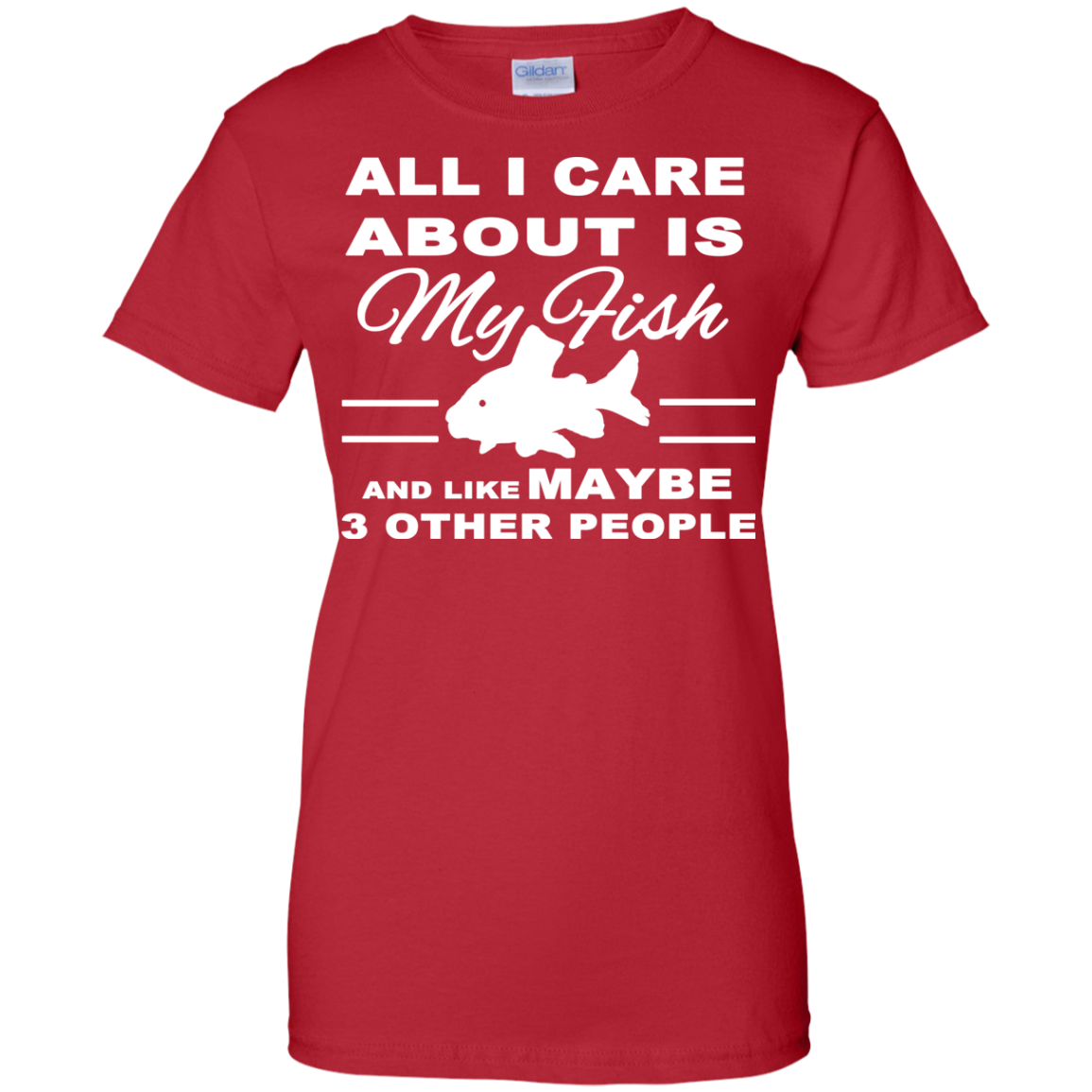 All I Care About Is My Fish And Like Maybe 3 Other People Ladies Tees