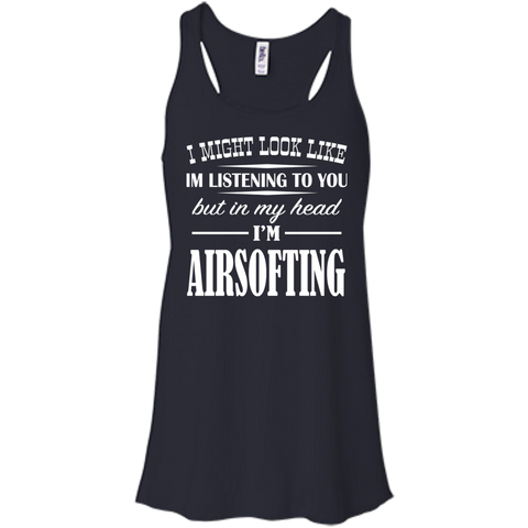 I Might Look Like Im Listening To You But In My Head Im Airsofting Flowy Racerback Tanks