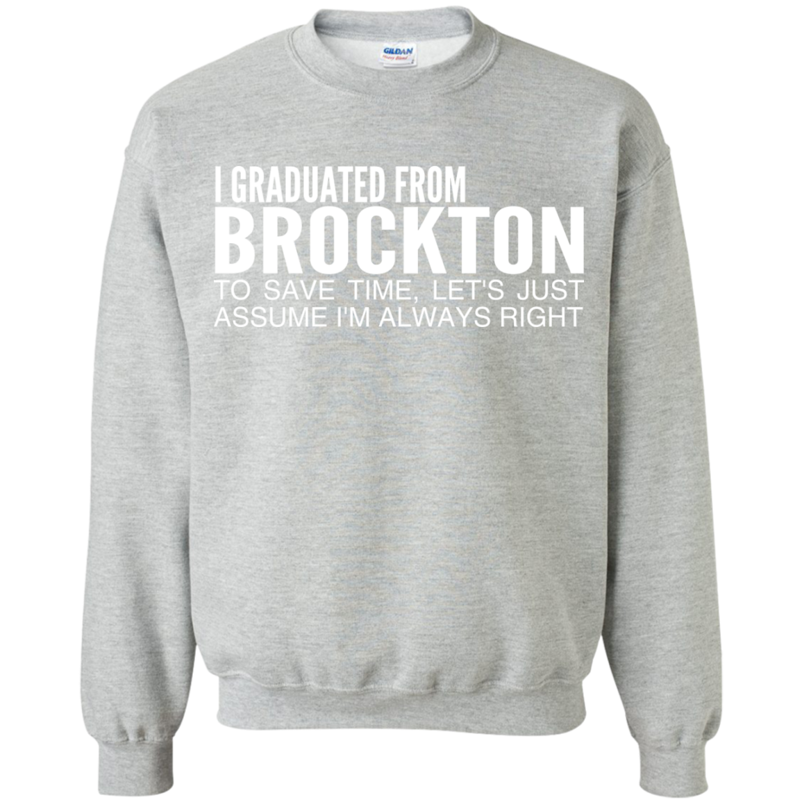 I Graduated From Brockton To Save Time Lets Just Assume Im Always Right Sweatshirts