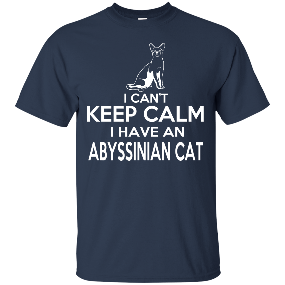 I Cant Keep Calm I Have An Abyssinian Cat Tee