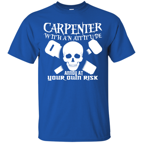 Carpenter With An Attitude Annoy At Your Own Risk Tee