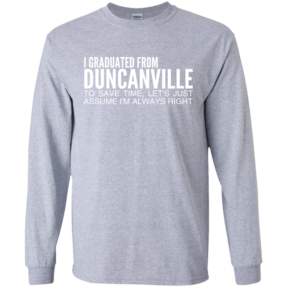I Graduated From Duncanville To Save Time Lets Just Assume Im Always Right Long Sleeve Tees