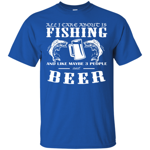 All I Care About Is Fishing And Like Maybe 3 People And Beer Tee