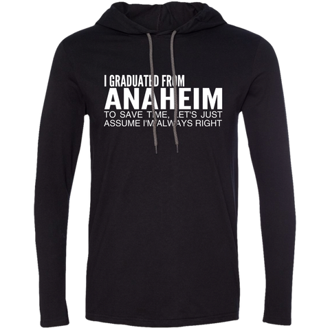 I Graduated From Anaheim To Save Time Lets Just Assume Im Always Right Tee Shirt Hoodies