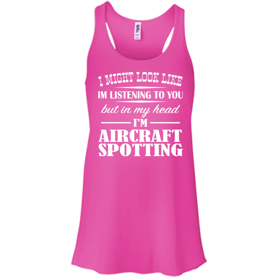 I Might Look Like Im Listening To You But In My Head Im Aircraft Spotting Flowy Racerback Tanks
