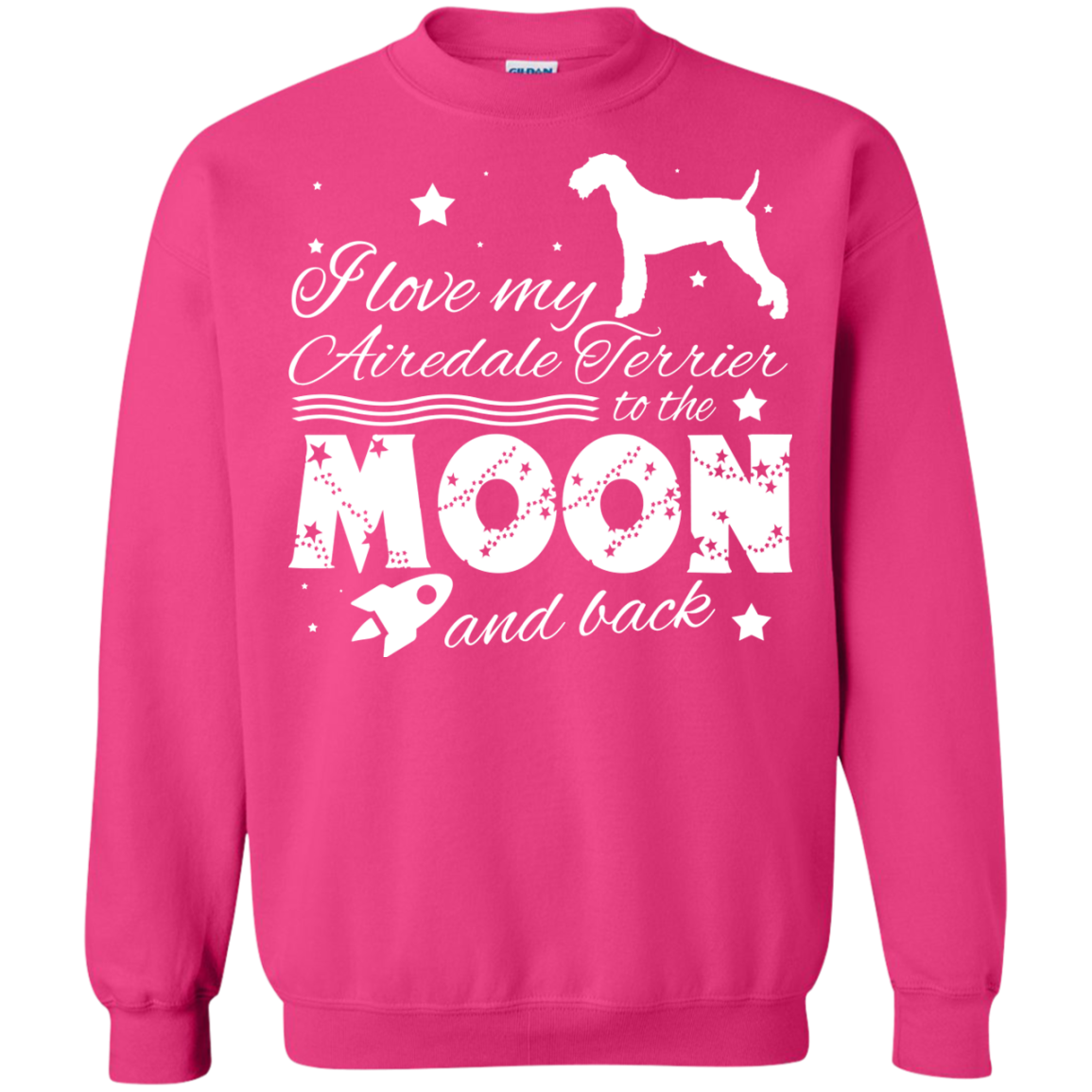 Love My Airedale Terrier To The Moon And Back Sweatshirts