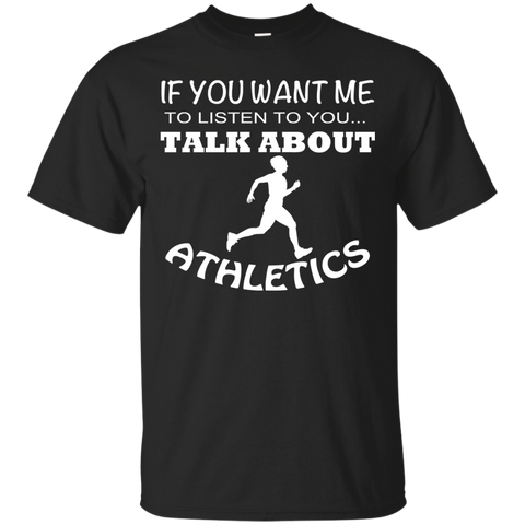 If You Want Me To Listen To You Talk About Athletics Tee
