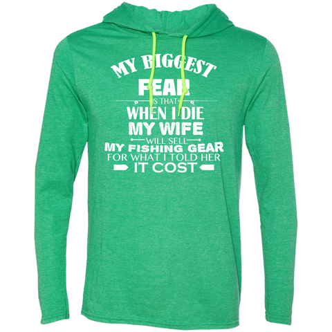 My Biggest Fear Is That_When I Die My Wife Will Sell My Fishing Gear For What I Told Her It Cost Tee Shirt Hoodies