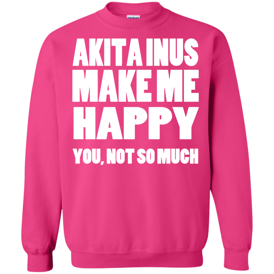 Akita Inus Make Me Happy You Not So Much Sweatshirts