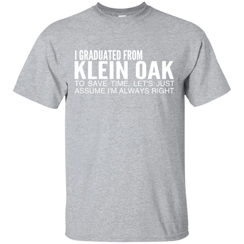 I Graduated From Klein Oak To Save Time Lets Just Assume Im Always Right Tee