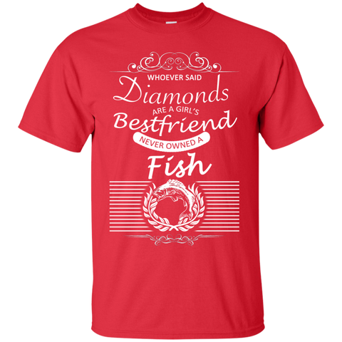 Whoever Said Diamonds Are A Girls Best Friend Never Owned A Fish Tee
