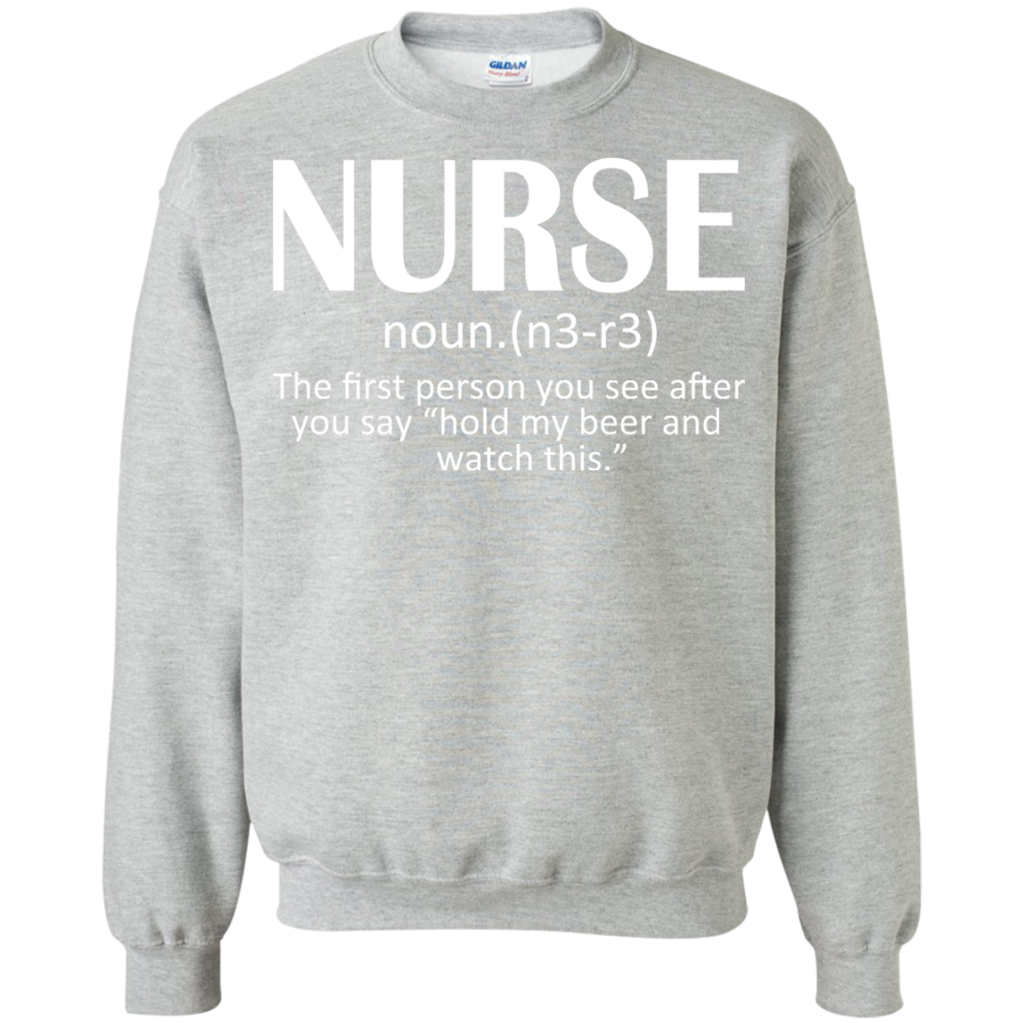 Nurse The First Person You See After You Say Hold My Beer And Watch This Sweatshirts