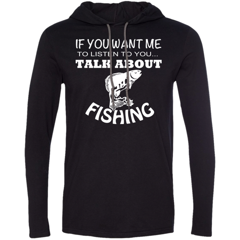 If You Want Me To Listen To You Talk About Fishing Tee Shirt Hoodies