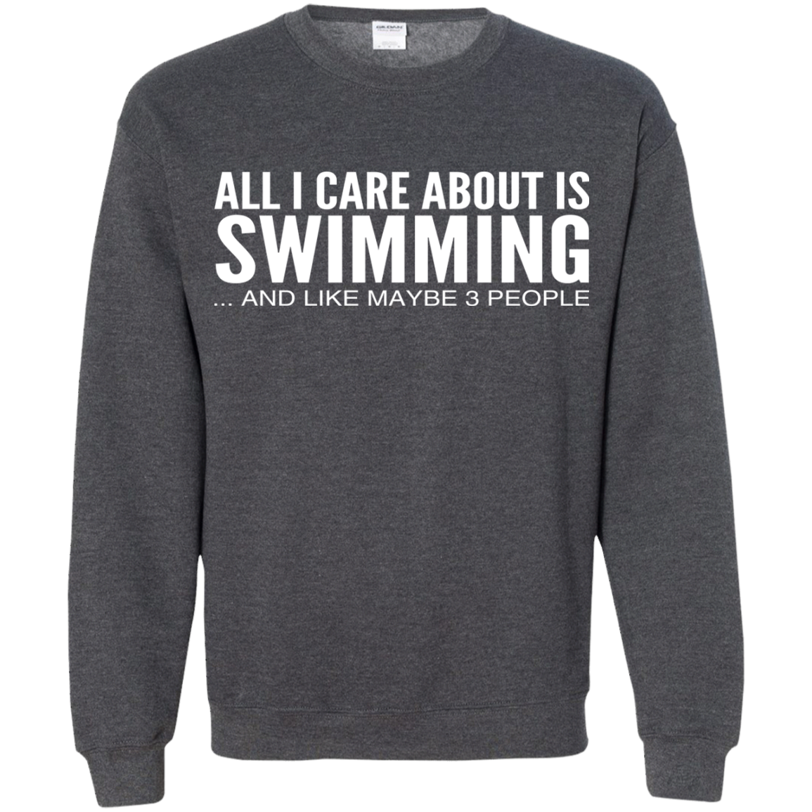 All I Care About Is Swimming And Like Maybe 3 People Sweatshirts
