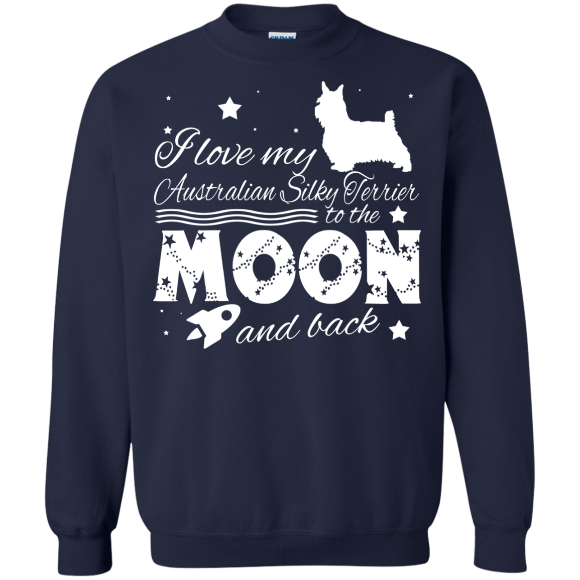 Love My Australian Silky Terrier To The Moon And Back Sweatshirts