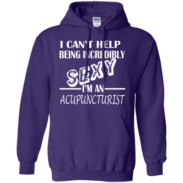 I Cant Help Being Incredibly Sexy Im An Acupuncturist Hoodies