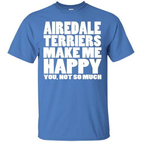 Airedale Terriers Make Me Happy You Not So Much Tee